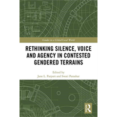 Rethinking Silence, Voice, and Agency in Contested Gendered Terrains by Parpart